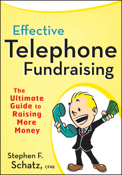 Stephen Schatz F. Effective Telephone Fundraising. The Ultimate Guide to Raising More Money