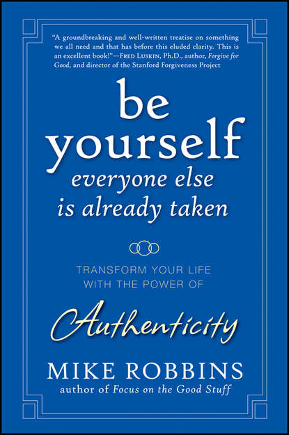 Mike Robbins Be Yourself, Everyone Else is Already Taken. Transform Your Life with the Power of Authenticity mike robbins be yourself everyone else is already taken transform your life with the power of authenticity
