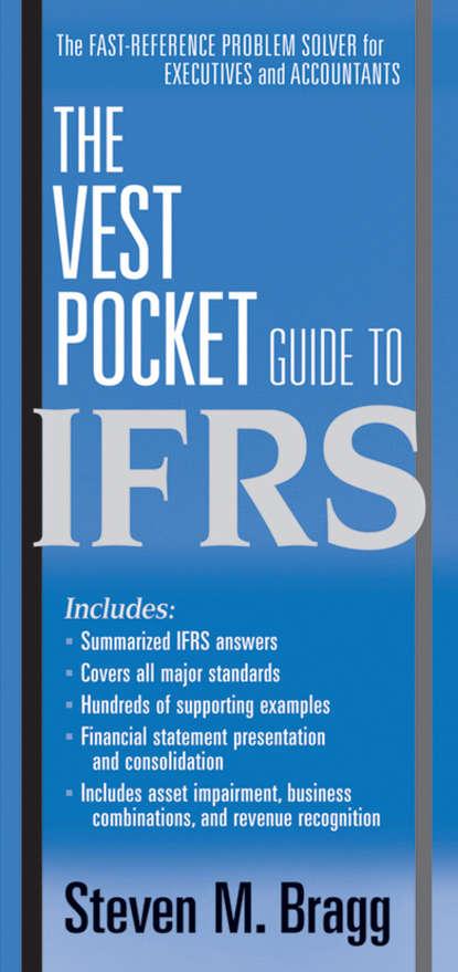 Steven Bragg M. The Vest Pocket Guide to IFRS jae k shim the vest pocket guide to information technology