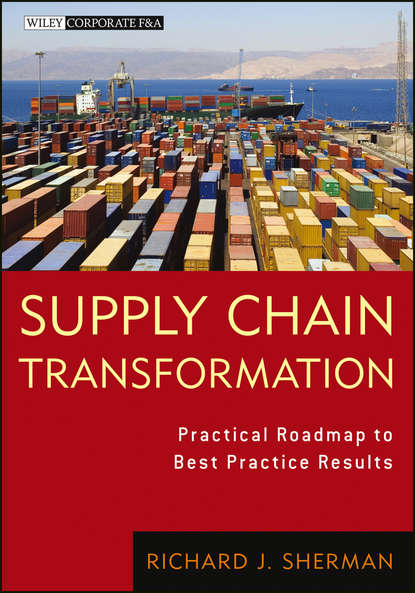 Richard Sherman J. Supply Chain Transformation. Practical Roadmap to Best Practice Results группа авторов logistics and supply chain management in polish russian and ukrainian research