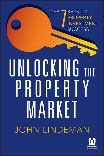 John Lindeman Unlocking the Property Market. The 7 Keys to Property Investment Success kirsten kemp flipping confidential the secrets of renovating property for profit in any market