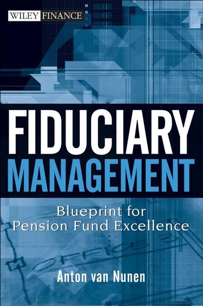 A. Nunen van Fiduciary Management. Blueprint for Pension Fund Excellence