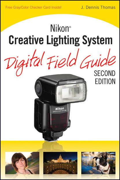 J. Thomas Dennis Nikon Creative Lighting System Digital Field Guide j thomas dennis nikon d5300 digital field guide