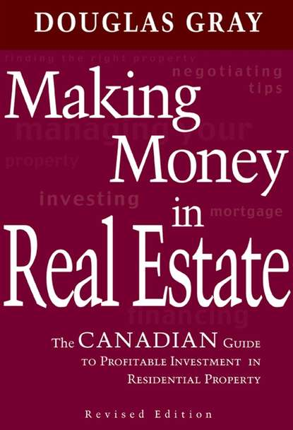 Making Money in Real Estate. The Canadian Guide to Profitable Investment in Residential Property, Revised Edition фото
