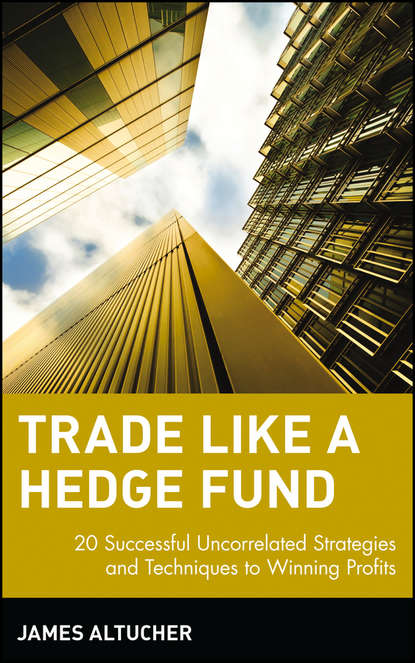 James Altucher Trade Like a Hedge Fund. 20 Successful Uncorrelated Strategies and Techniques to Winning Profits lars jaeger alternative beta strategies and hedge fund replication