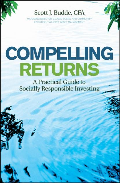 Фото - Scott Budde J. Compelling Returns. A Practical Guide to Socially Responsible Investing charlie tian invest like a guru how to generate higher returns at reduced risk with value investing