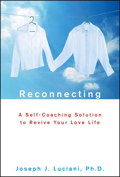 Joseph Luciani J. Reconnecting. A Self-Coaching Solution to Revive Your Love Life louis janda the psychologist s book of personality tests 24 revealing tests to identify and overcome your personal barriers to a better life