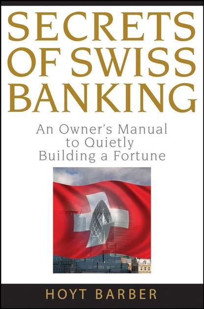 Hoyt Barber Secrets of Swiss Banking. An Owner's Manual to Quietly Building a Fortune hoyt barber secrets of swiss banking an owner s manual to quietly building a fortune