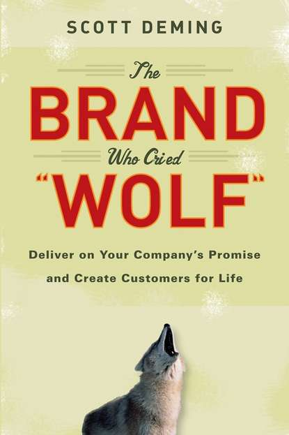Scott Deming The Brand Who Cried Wolf. Deliver on Your Company's Promise and Create Customers for Life david magellan horth leadership brand deliver on your promise