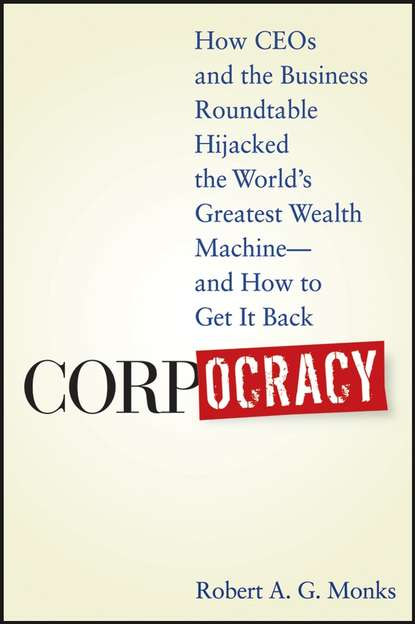 Robert Monks A.G. Corpocracy. How CEOs and the Business Roundtable Hijacked the World's Greatest Wealth Machine -- And How to Get It Back недорого