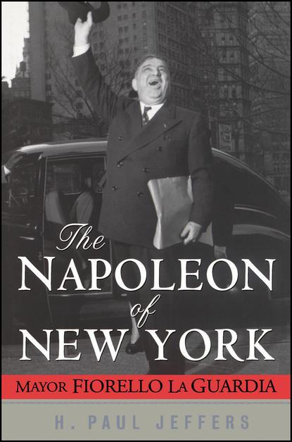 H. Paul Jeffers The Napoleon of New York. Mayor Fiorello La Guardia forman h buxton the library of the late h buxton forman the anderson galleries new york