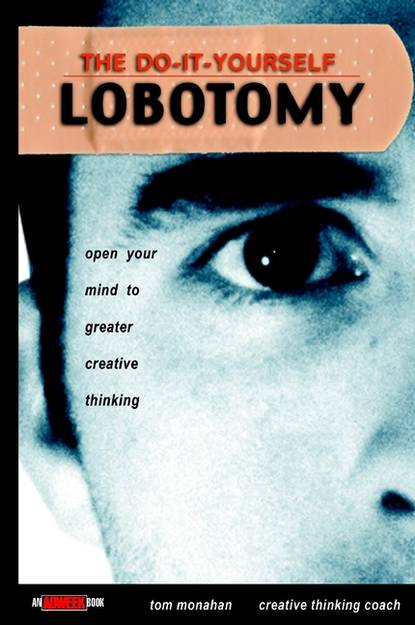 Tom Monahan The Do-It-Yourself Lobotomy. Open Your Mind to Greater Creative Thinking david cox creative thinking for dummies