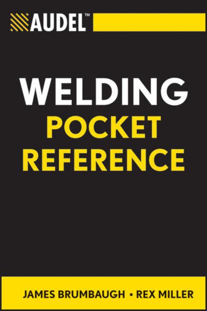 Rex Miller Audel Welding Pocket Reference rex miller audel machine shop basics