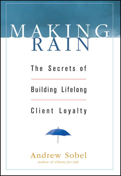 Andrew Sobel Making Rain. The Secrets of Building Lifelong Client Loyalty rain on the dead