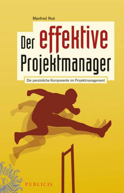 Manfred Noe Der effektive Projektmanager. Die persönliche Komponente im Projektmanagement недорого