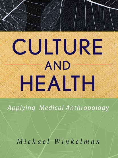 Michael Winkelman Culture and Health. Applying Medical Anthropology rebecca morgan emqs and sbas for medical finals