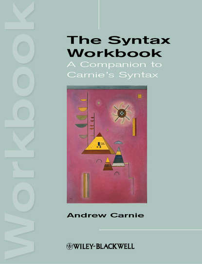 Andrew Carnie The Syntax Workbook. A Companion to Carnie's Syntax andrew carnie the syntax workbook a companion to carnie s syntax