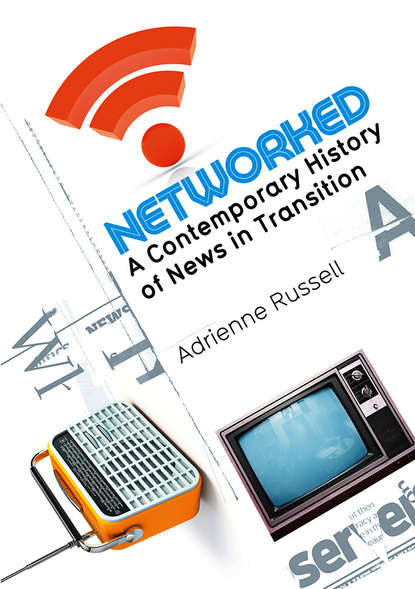 Networked. A Contemporary History of News in Transition