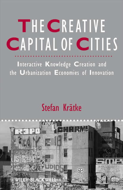 Stefan Kratke The Creative Capital of Cities. Interactive Knowledge Creation and the Urbanization Economies of Innovation stefan kratke the creative capital of cities interactive knowledge creation and the urbanization economies of innovation