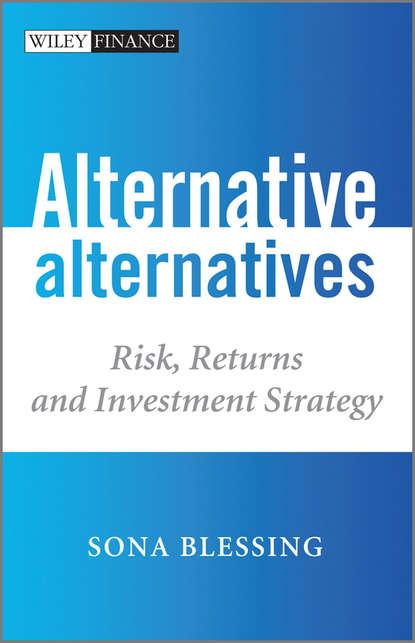 Sona Blessing Alternative Alternatives. Risk, Returns and Investment Strategy