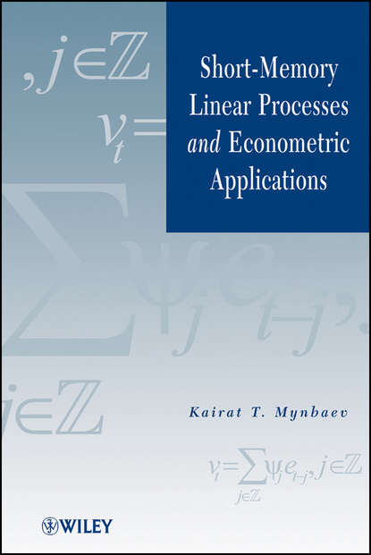 Kairat Mynbaev T. Short-Memory Linear Processes and Econometric Applications andrei bourchtein counterexamples on uniform convergence sequences series functions and integrals