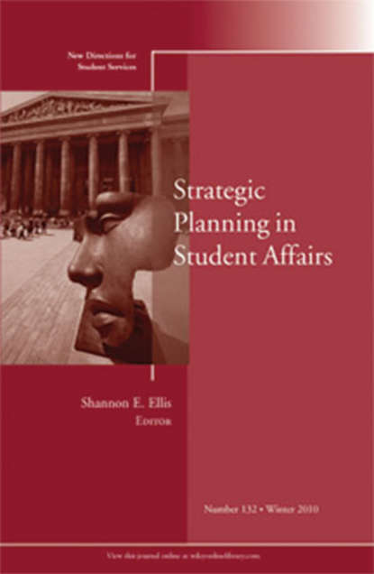 Shannon Ellis E. Strategic Planning in Student Affairs. New Directions for Student Services, Number 132 osteen laura developing students leadership capacity new directions for student services number 140