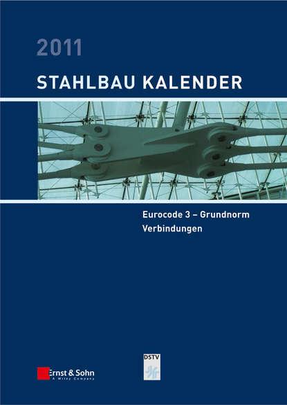 Ulrike Kuhlmann Stahlbau-Kalender 2011. Schwerpunkte: Eurocode 3 - Grundnorm, Verbindungen academic connections 3