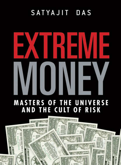 Фото - Satyajit Das Extreme Money. The Masters of the Universe and the Cult of Risk michael toma the risk of trading mastering the most important element in financial speculation
