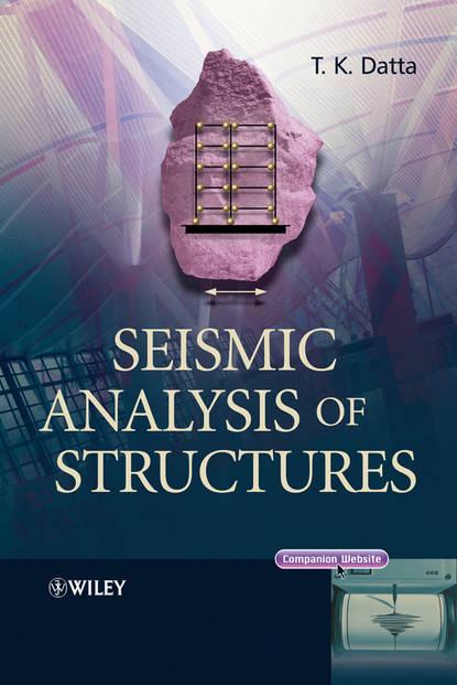 T. Datta K. Seismic Analysis of Structures chihiro hirotsu advanced analysis of variance