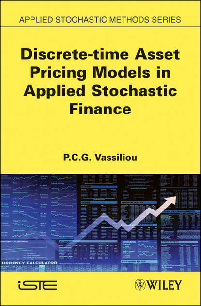P. C. G. Vassiliou Discrete-time Asset Pricing Models in Applied Stochastic Finance daniel adams adams new arithmetic suited to halifax currency in which the principles of operating by numbers are analitically explained and synthetically applied designed for the use of schools academies in the british provinces