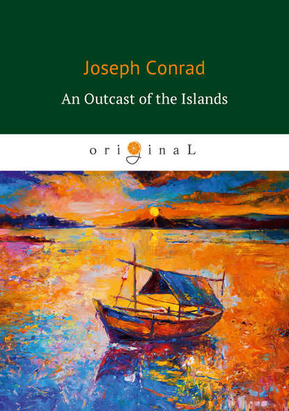 Джозеф Конрад An Outcast of the Islands джозеф конрад wykolejeniec an outcast of the islands