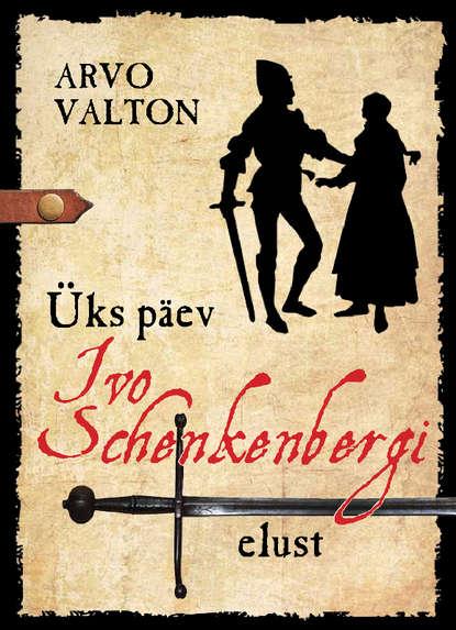 Arvo Valton Üks päev Ivo Schenkenbergi elust arvo valton üks päev ivo schenkenbergi elust