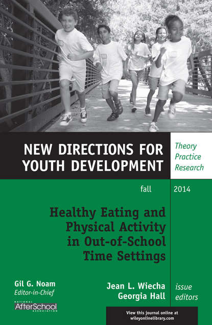 Hall Georgia Healthy Eating and Physical Activity in Out-of-School Time Settings. New Directions for Youth Development, Number 143