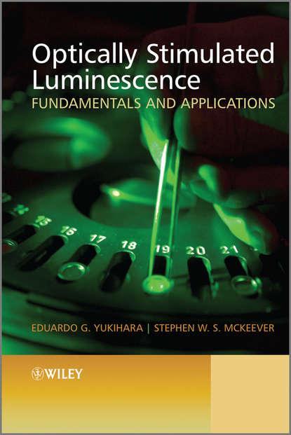 Yukihara Eduardo G. Optically Stimulated Luminescence. Fundamentals and Applications недорого