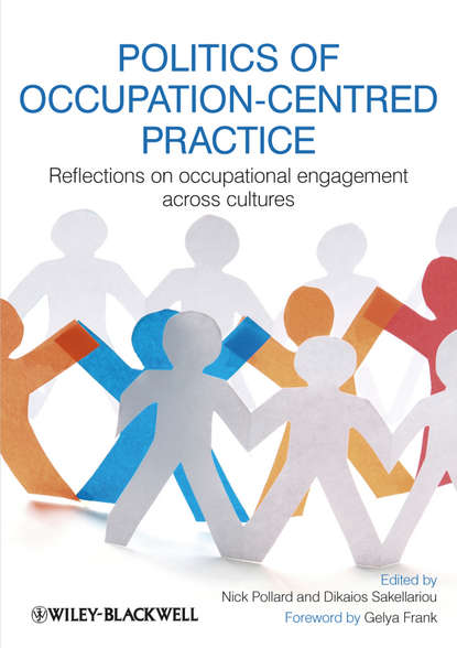 Sakellariou Dikaios Politics of Occupation-Centred Practice. Reflections on Occupational Engagement Across Cultures goodacre lynne rheumatology practice in occupational therapy promoting lifestyle management