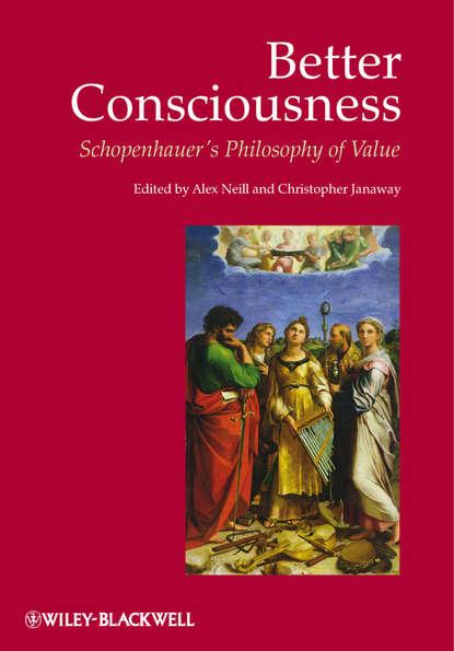 Janaway Christopher Better Consciousness. Schopenhauer's Philosophy of Value ten neglected classics of philosophy