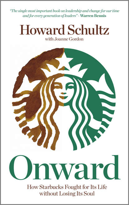 Onward. How Starbucks Fought For Its Life without Losing Its Soul фото