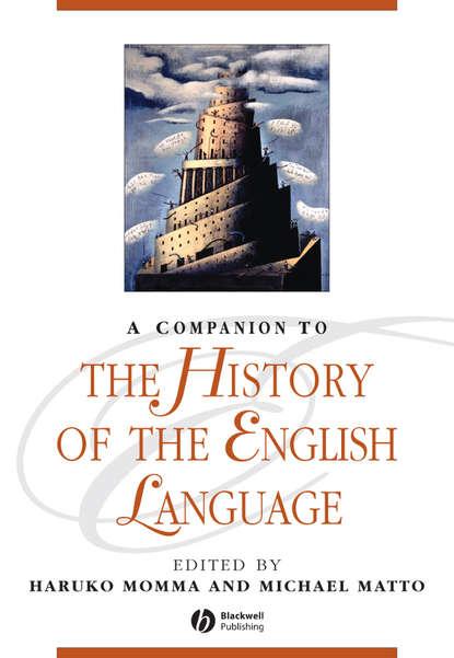 Matto Michael A Companion to the History of the English Language james clackson a companion to the latin language