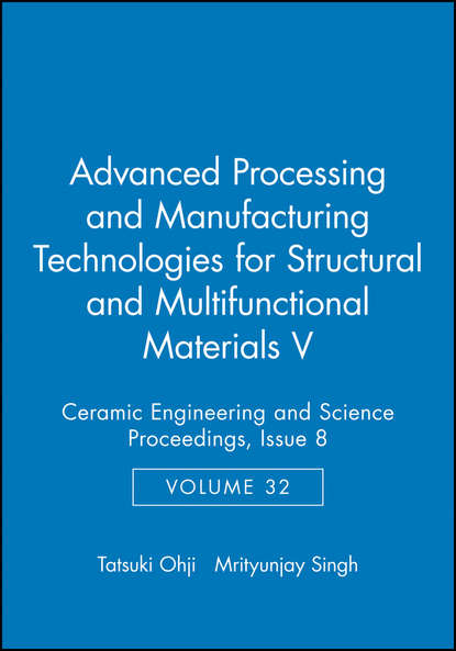 Фото - Ohji Tatsuki Advanced Processing and Manufacturing Technologies for Structural and Multifunctional Materials V thomas fischer developments in strategic ceramic materials a collection of papers presented at the 39th international conference on advanced ceramics and composites january 25 30 2015 daytona beach florida
