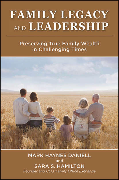 Family Legacy and Leadership. Preserving True Family Wealth in Challenging Times