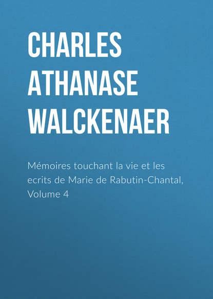 Charles Athanase Walckenaer Mémoires touchant la vie et les ecrits de Marie de Rabutin-Chantal, Volume 4 charles athanase walckenaer essai sur l histoire de l espece humaine