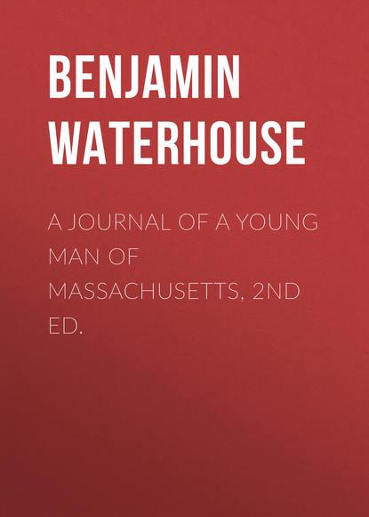 Benjamin Waterhouse A Journal of a Young Man of Massachusetts, 2nd ed. agnes waterhouse чокер из серебра с рубинами agnes waterhouse