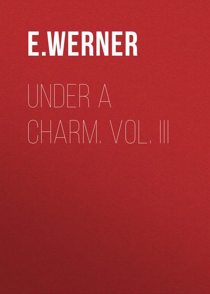 E. Werner Under a Charm. Vol. III johannes biermanski a bíblia sagrada vol iii