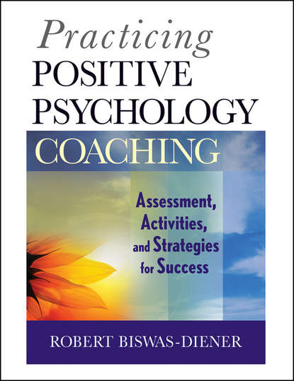 Robert Biswas-Diener Practicing Positive Psychology Coaching. Assessment, Activities and Strategies for Success dr gwilym wyn roberts and robert workman positive ageing – transitioning into retirement and beyond