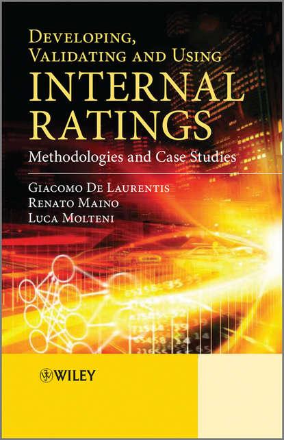 Renato Maino Developing, Validating and Using Internal Ratings. Methodologies and Case Studies credit rating agencies in india an appraisal