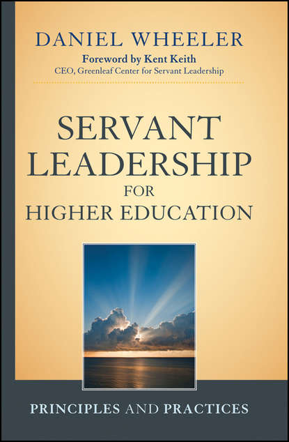 Daniel Wheeler W. Servant Leadership for Higher Education. Principles and Practices daniel wheeler w servant leadership for higher education principles and practices