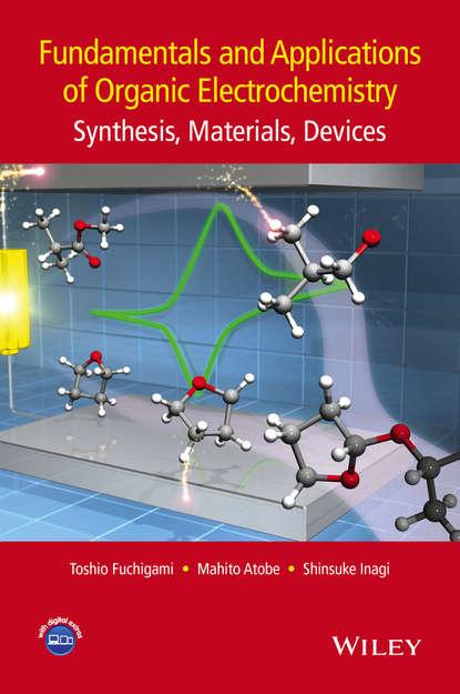 Toshio Fuchigami Fundamentals and Applications of Organic Electrochemistry