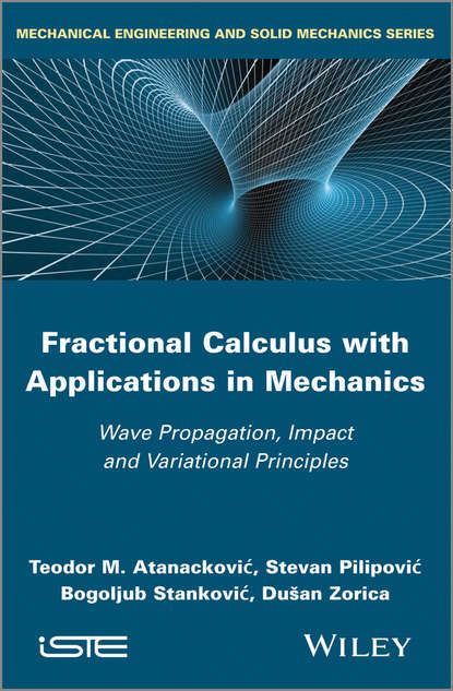 Stevan Pilipovic Fractional Calculus with Applications in Mechanics. Wave Propagation, Impact and Variational Principles transverse impact on viscoelastic laminated plates