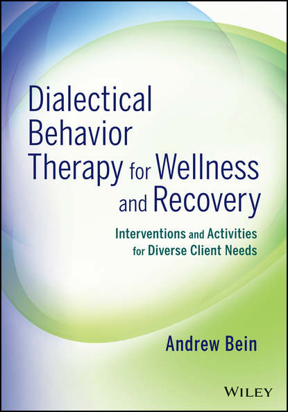 Andrew Bein Dialectical Behavior Therapy for Wellness and Recovery. Interventions and Activities for Diverse Client Needs robert wubbolding e reality therapy and self evaluation the key to client change