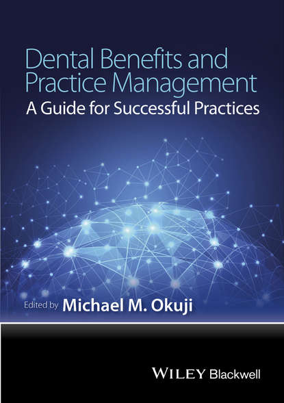 Michael M. Okuji Dental Benefits and Practice Management. A Guide for Successful Practices philip jevon basic guide to medical emergencies in the dental practice